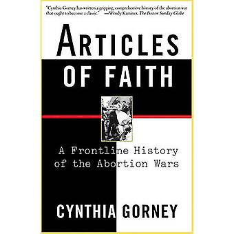 Articles of Faith A Frontline History of the Abortion Wars by Gorney & Cynthia