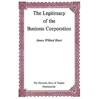 The Legitimacy of the Business Corporation in the Law of the United States 17801970 von & James Willard
