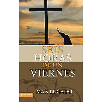 Seis horas de un viernes Anchoring Ourselves to the Cross by Lucado & Max
