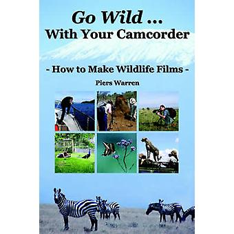 Go Wild with Your Camcorder  How to Make Widlife Films by Warren & Piers