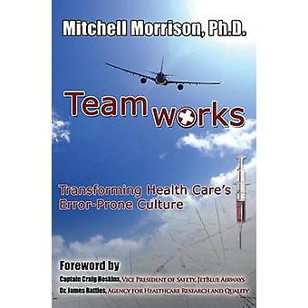 TeamworksTransforming Health Cares ErrorProne Culture by Morrison & Mitchell