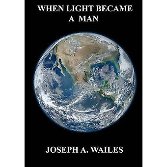 When Light Became A Man by Wailes & Joseph A.