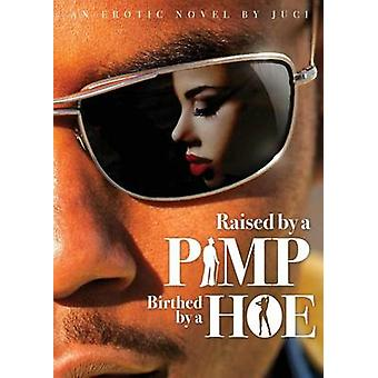 Raised by a Pimp Birthed by a Hoe by Juci