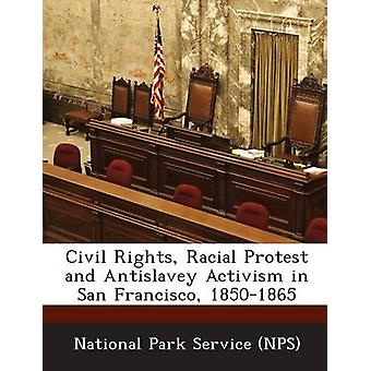 Civil Rights Racial Protest and Antislavey Activism in San Francisco 18501865 by National Park Service NPS