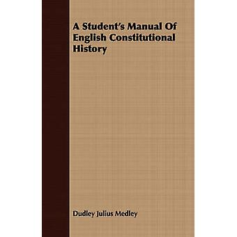 A Students Manual Of English Constitutional History by Medley & Dudley Julius