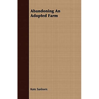 Abandoning an Adopted Farm by Sanborn & Kate