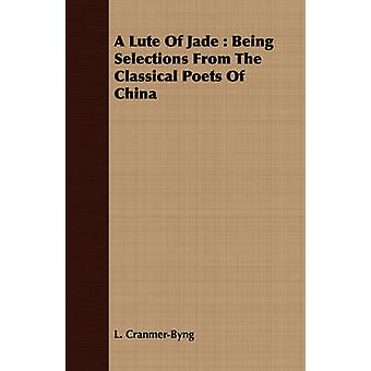 A Lute Of Jade  Being Selections From The Classical Poets Of China by CranmerByng & L.