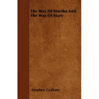 The Way Of Martha And The Way Of Mary by Graham & Stephen