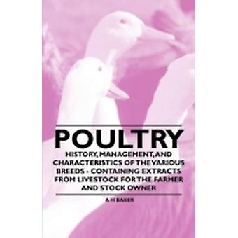 Poultry  History Management and Characteristics of the Various Breeds  Containing Extracts from Livestock for the Farmer and Stock Owner by Baker & A. H.