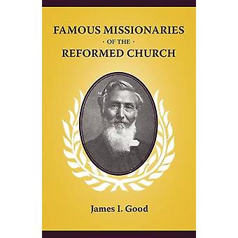 Famous Missionaries of the Reformed Church by Good & James I.