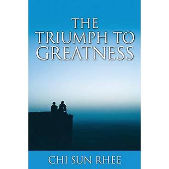 The Triumph to Greatness by Rhee & Chi Sun