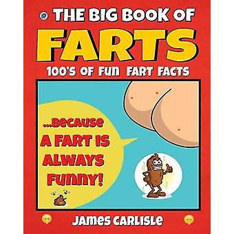 The Big Book Of Farts Because a fart is always funny by Carlisle & James