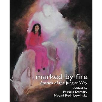 Marked by Fire Stories of the Jungian Way by Damery & Patricia