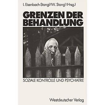 Grenzen der Behandlung  Soziale Kontrolle und Psychiatrie by EisenbachStangl & Irmgard