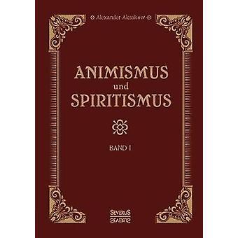 Animismus und Spiritismus Band 1 by Aksakow & Alexander
