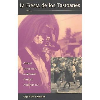 La Fiesta de Los Tastoanes Critical Encounters in Mexican Festival Performance  Critical Encounters in Mexican Festival Performance by NajeraRamirez & Olga