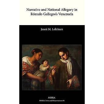 Narrative and National Allegory in Romulo Gallegoss Venezuela by Lehtinen & Jenni M.