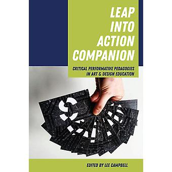 Leap into Action Companion  Critical Performative Pedagogies in Art amp Design Education by Edited by Lee Campbell