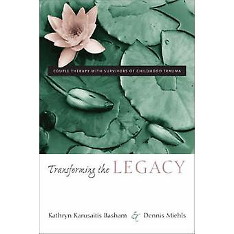 Transforming the Legacy - Couple Therapy with Survivors of Childhood T