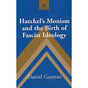 Haeckel's Monism and the Birth of Fascist Ideology by Daniel Gasman -