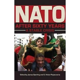 NATO After Sixty Years - A Stable Crisis by James Sperling - S. Victor