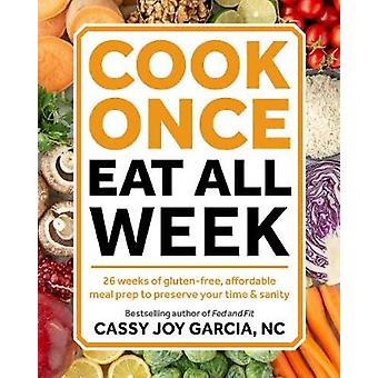 Cook Once - Eat All Week - 26 Weeks of Gluten-Free - Affordable Meal P