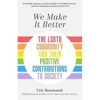 We Make It Better - The LGBTQ Community and Their Positive Contributio