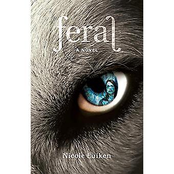 Feral - A Novel by Nicole Luiken - 9781773370316 Book