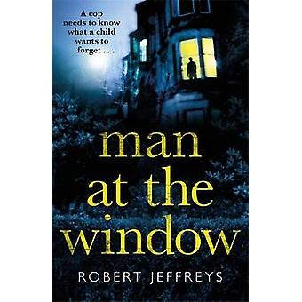 Man at the Window - A dark and compulsive crime mystery by Robert Jeff