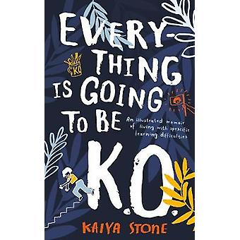 Everything Is Going to Be K.O. - An illustrated memoir of living with