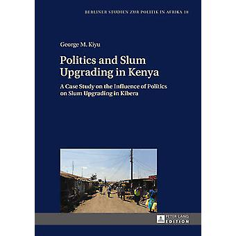 Politics and Slum Upgrading in Kenya - A Case Study on the Influence o