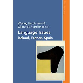 Language Issues - Ireland - France - Spain by Wesley Hutchinson - 9789