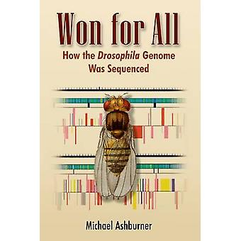 Won for All - How the Drosophila Genome Was Sequenced by Michael Ashbu