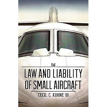 The Law and Liability of Small Aircraft by Cecil C Kuhne - 9781641052