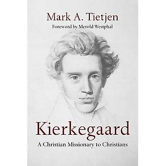 Kierkegaard  A Christian Missionary to Christians by Mark A Tietjen & Foreword by Merold Westphal