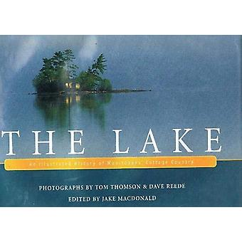 The Lake - An Illustrated History of Manitobans' Cottage Country by Ja