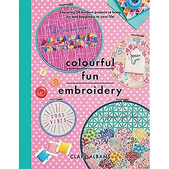 Colourful Fun Embroidery: Featuring 24 modern projects to bring joy and happiness to your life! (Crafts)