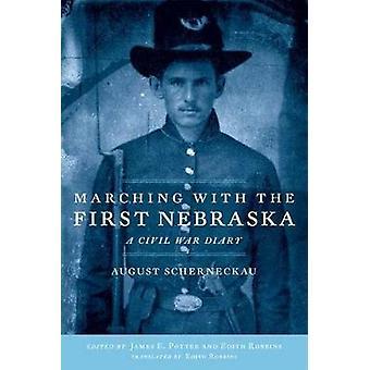 Marching with the First Nebraska - A Civil War Diary by A. Scherneckau