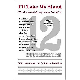 I'll Take My Stand - The South and the Agrarian Tradition (75th) by Tw