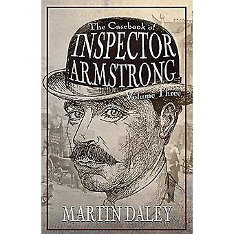The Casebook of Inspector Armstrong - Volume 3 by Martin Daley - 9781