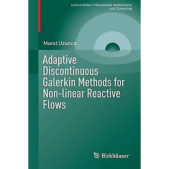 Adaptive Discontinuous Galerkin Methods for Non-linear Reactive Flows