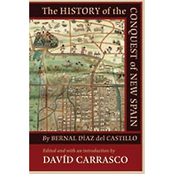 The History of the Conquest of New Spain by Bernal Diaz del Castillo by David Carrasco David Carrasco