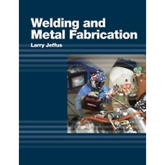 Welding and Metal Fabrication by Larry Jeffus
