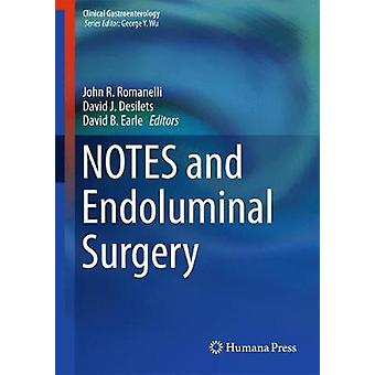 NOTES and Endoluminal Surgery by Edited by John R Romanelli & Edited by David J Desilets & Edited by David B Earle