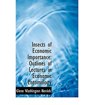 Insects of Economic Importance - Outlines of Lectures in Economic Ento