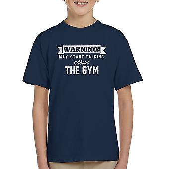 Warning May Start Talking About The Gym Kid's T-Shirt