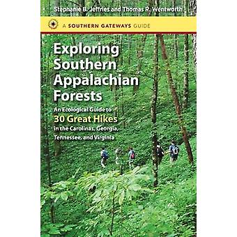 Exploring Southern Appalachian Forests - An Ecological Guide to 30 Gre