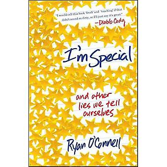 I'm Special - And Other Lies We Tell Ourselves by Ryan O'Connell - 978