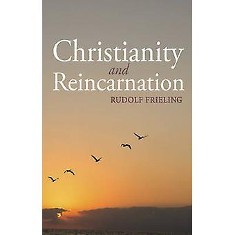 Christianity and Reincarnation (2nd Revised edition) by Rudolf Frieli