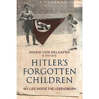 Hitler's Forgotten Children - My Life Inside the Lebensborn by Ingrid